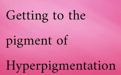 Getting to the pigment of Hyperpigmentation
